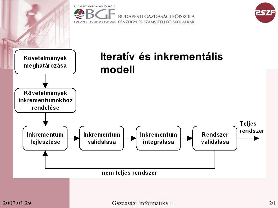 20Gazdasági informatika II.2007.01.29. Iteratív és inkrementális modell