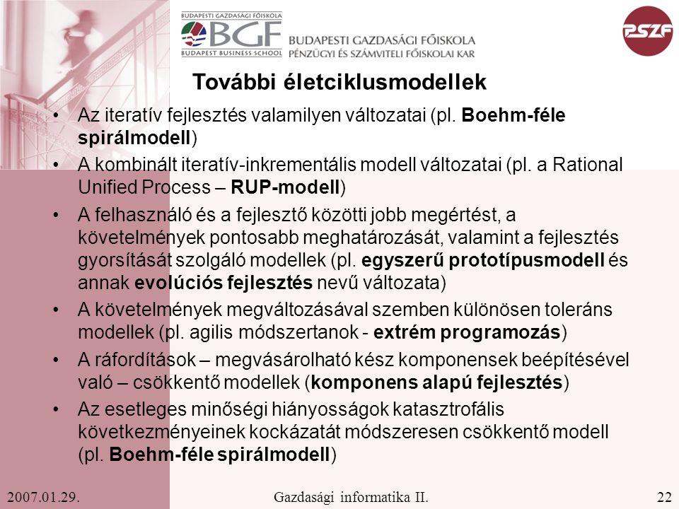 22Gazdasági informatika II.2007.01.29. További életciklusmodellek Az iteratív fejlesztés valamilyen változatai (pl. Boehm-féle spirálmodell) A kombiná