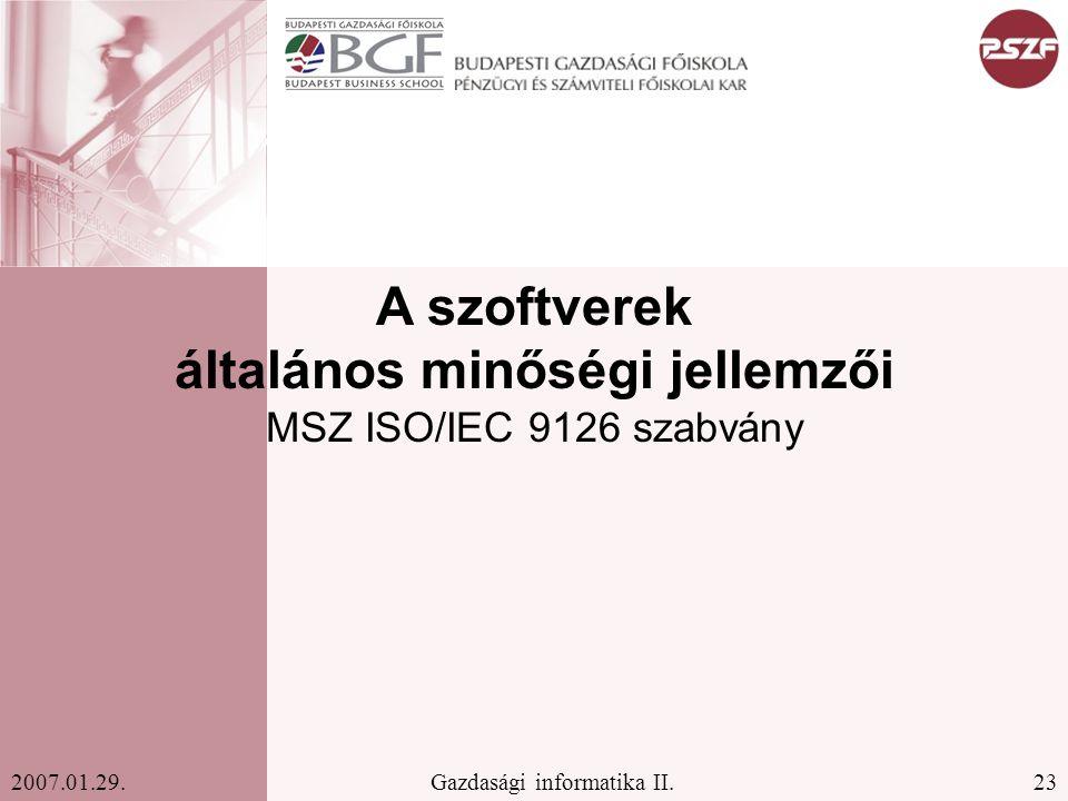 23Gazdasági informatika II.2007.01.29. A szoftverek általános minőségi jellemzői MSZ ISO/IEC 9126 szabvány