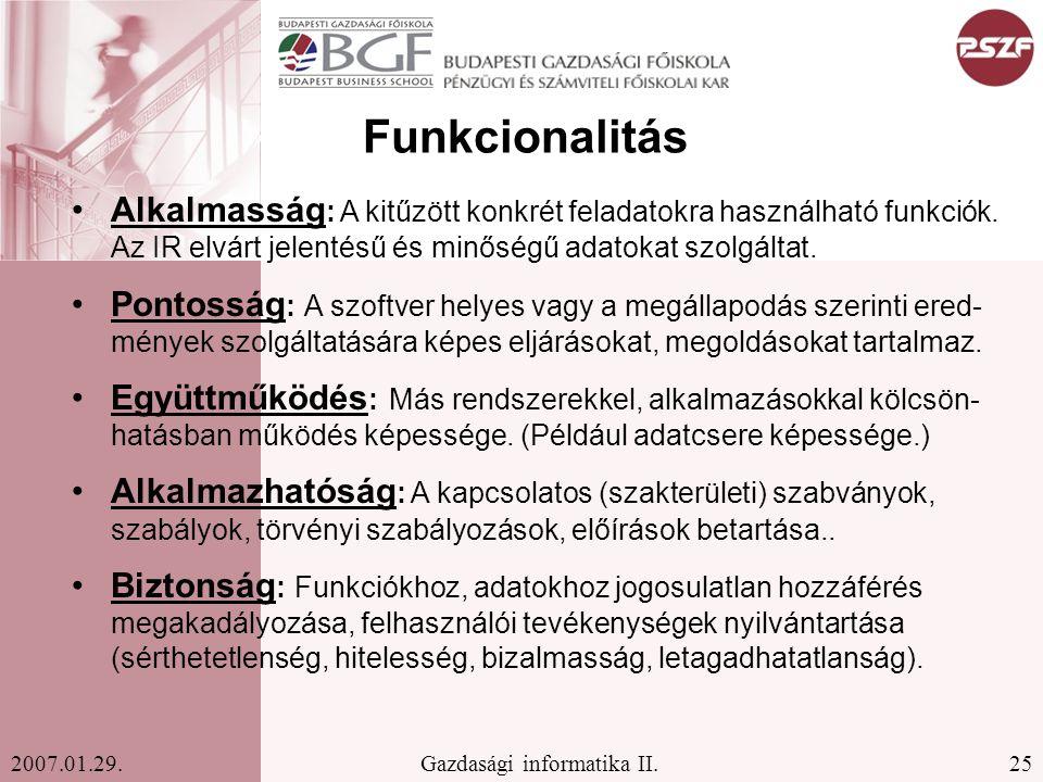 25Gazdasági informatika II.2007.01.29. Funkcionalitás Alkalmasság : A kitűzött konkrét feladatokra használható funkciók. Az IR elvárt jelentésű és min