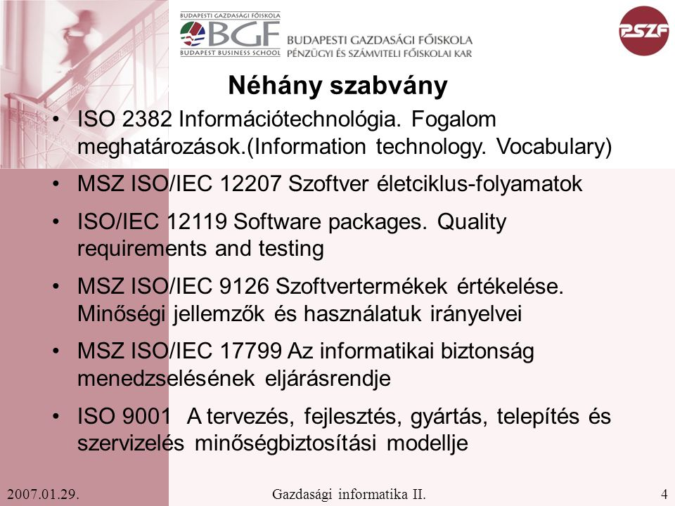 4Gazdasági informatika II.2007.01.29. Néhány szabvány ISO 2382 Információtechnológia. Fogalom meghatározások.(Information technology. Vocabulary) MSZ