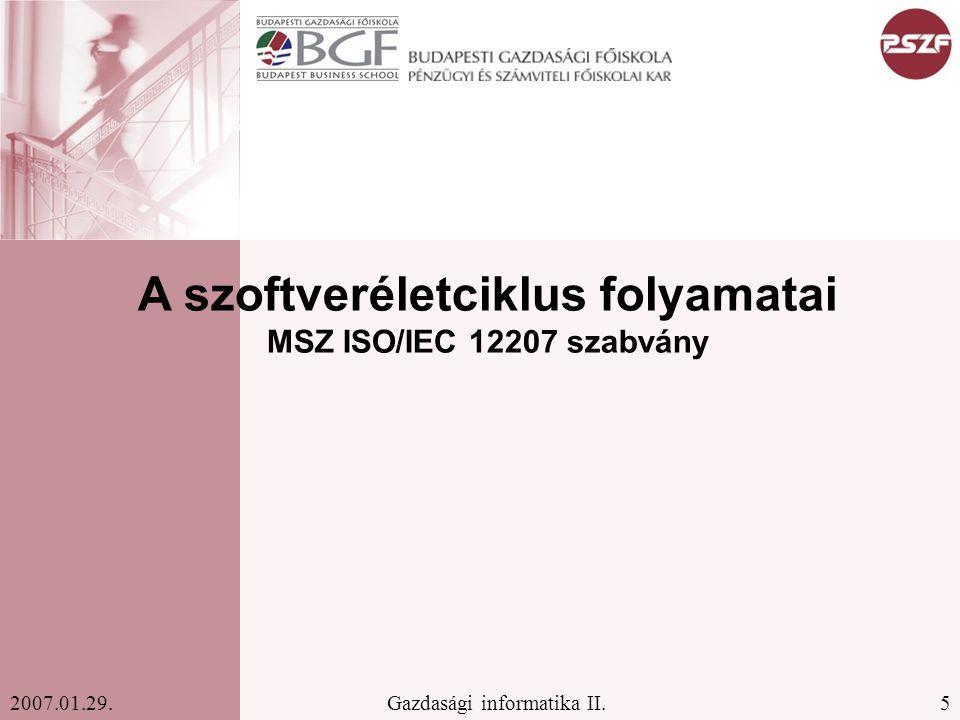 5Gazdasági informatika II.2007.01.29. A szoftveréletciklus folyamatai MSZ ISO/IEC 12207 szabvány