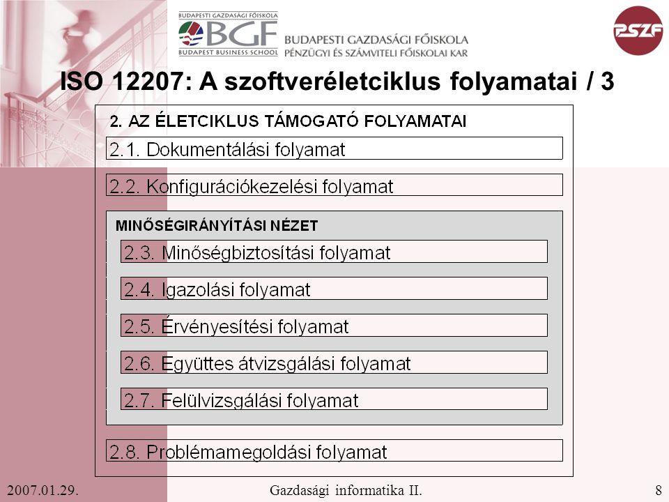 8Gazdasági informatika II.2007.01.29. ISO 12207: A szoftveréletciklus folyamatai / 3