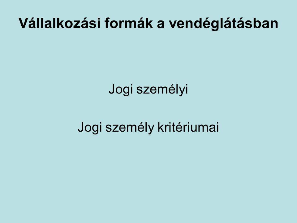 Vállalkozási formák a vendéglátásban Jogi személyi Jogi személy kritériumai