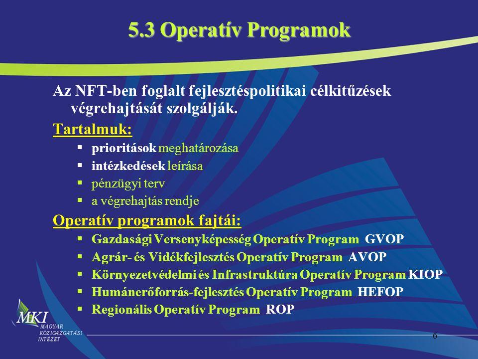 6 Az NFT-ben foglalt fejlesztéspolitikai célkitűzések végrehajtását szolgálják. Tartalmuk:  prioritások meghatározása  intézkedések leírása  pénzüg