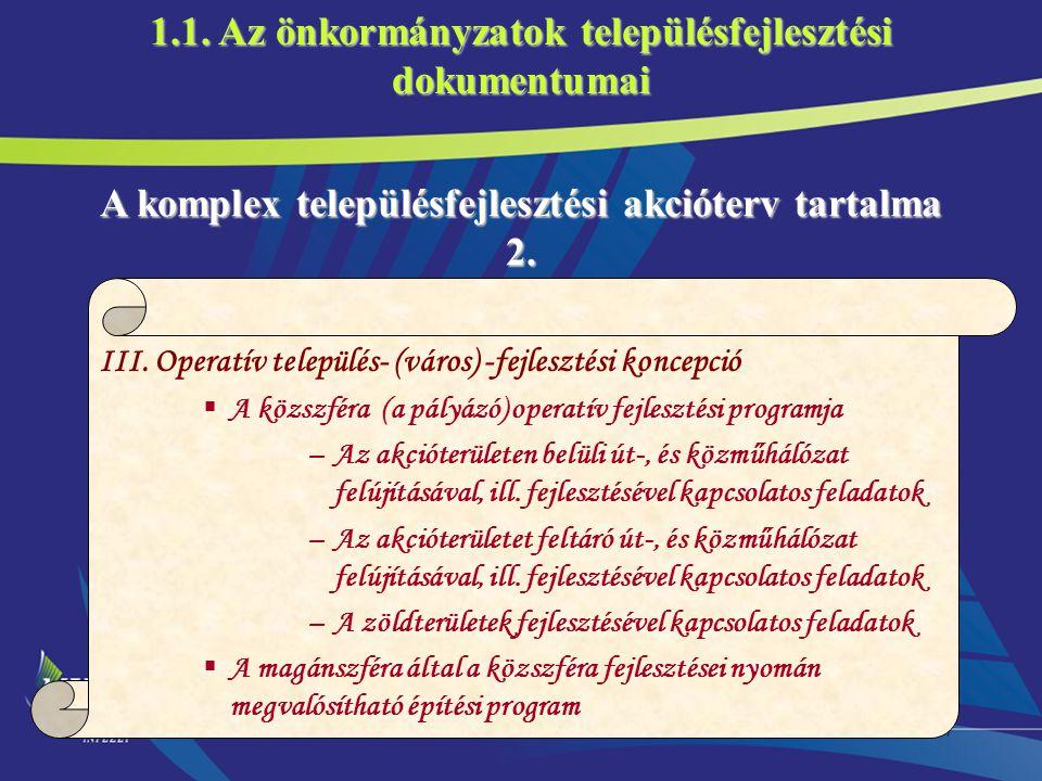 17 A komplex településfejlesztési akcióterv tartalma 2. III. Operatív település- (város) -fejlesztési koncepció  A közszféra (a pályázó) operatív fej