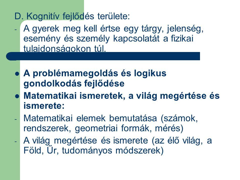 D. Kognitív fejlődés területe: - A gyerek meg kell értse egy tárgy, jelenség, esemény és személy kapcsolatát a fizikai tulajdonságokon túl. A probléma