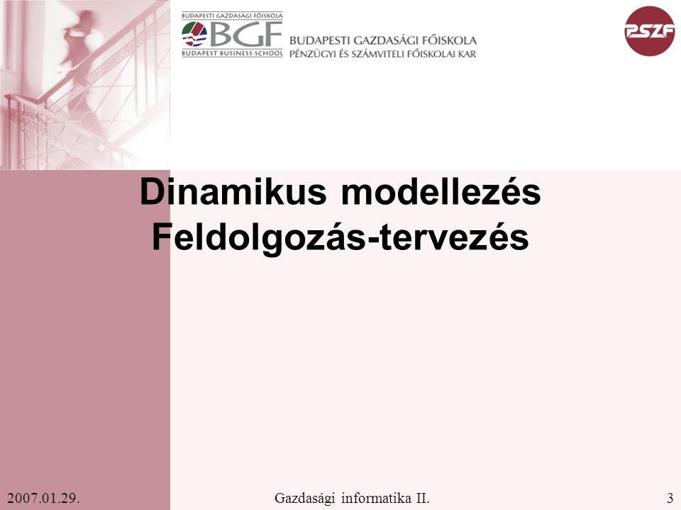 3Gazdasági informatika II.2007.01.29. Dinamikus modellezés Feldolgozás-tervezés