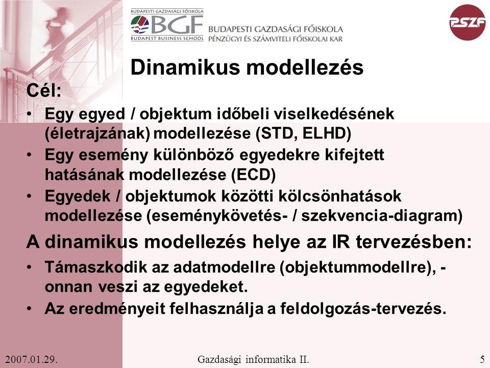 5Gazdasági informatika II.2007.01.29. Dinamikus modellezés Cél: Egy egyed / objektum időbeli viselkedésének (életrajzának) modellezése (STD, ELHD) Egy