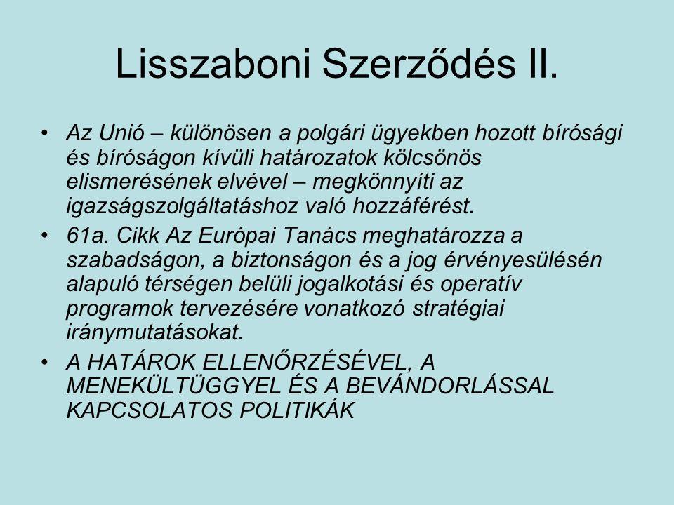 Lisszaboni Szerződés II. Az Unió – különösen a polgári ügyekben hozott bírósági és bíróságon kívüli határozatok kölcsönös elismerésének elvével – megk