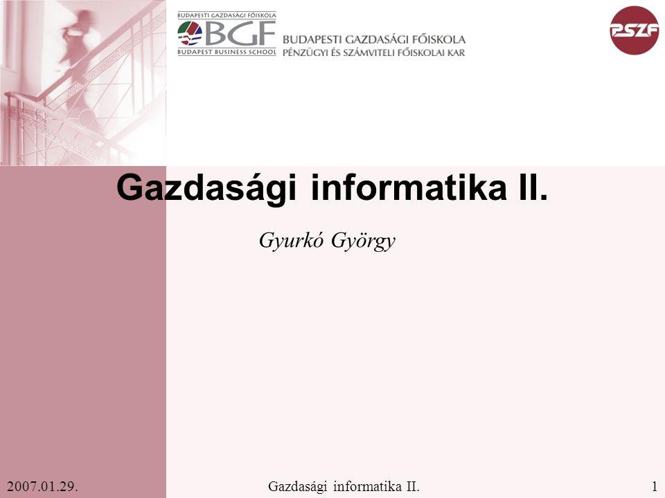 1Gazdasági informatika II.2007.01.29. Gazdasági informatika II. Gyurkó György