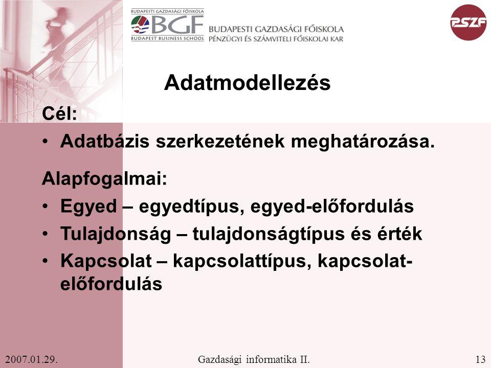 13Gazdasági informatika II.2007.01.29. Adatmodellezés Cél: Adatbázis szerkezetének meghatározása. Alapfogalmai: Egyed – egyedtípus, egyed-előfordulás