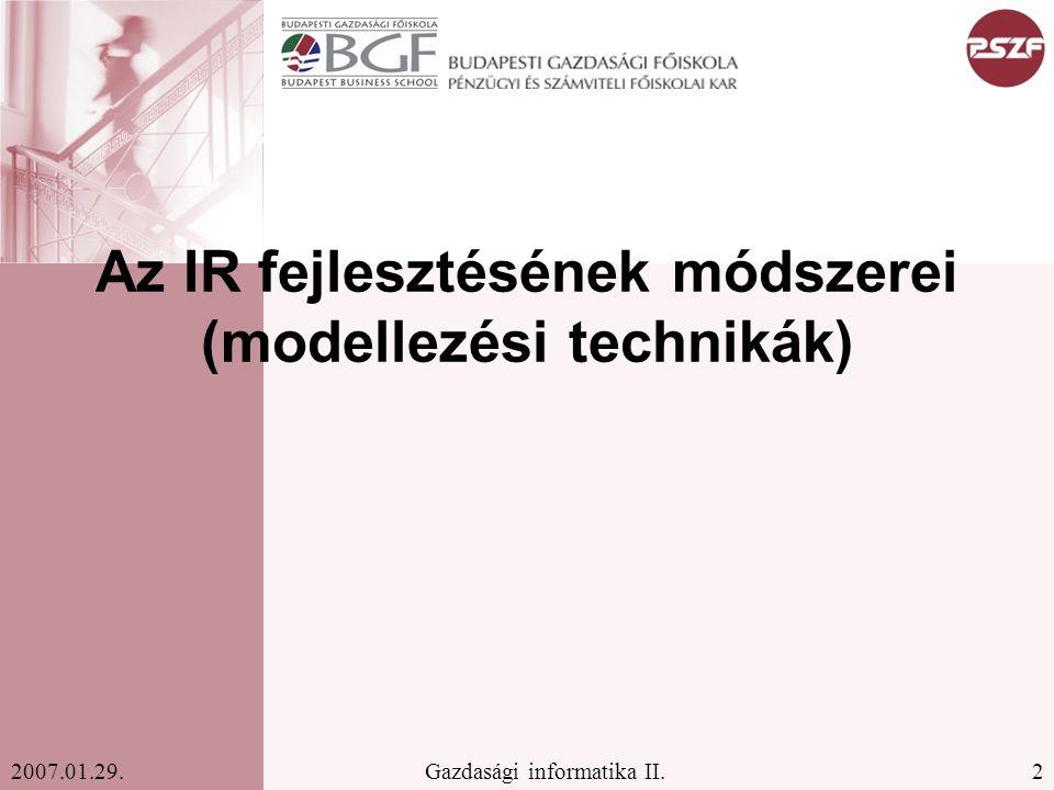 2Gazdasági informatika II.2007.01.29. Az IR fejlesztésének módszerei (modellezési technikák)