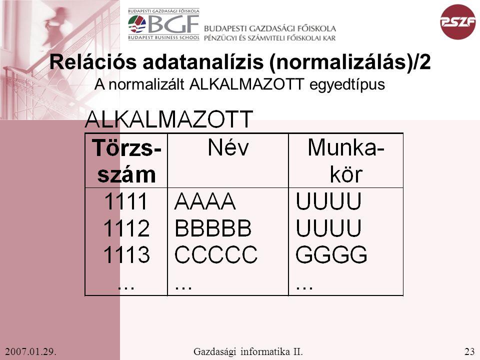 23Gazdasági informatika II.2007.01.29. Relációs adatanalízis (normalizálás)/2 A normalizált ALKALMAZOTT egyedtípus