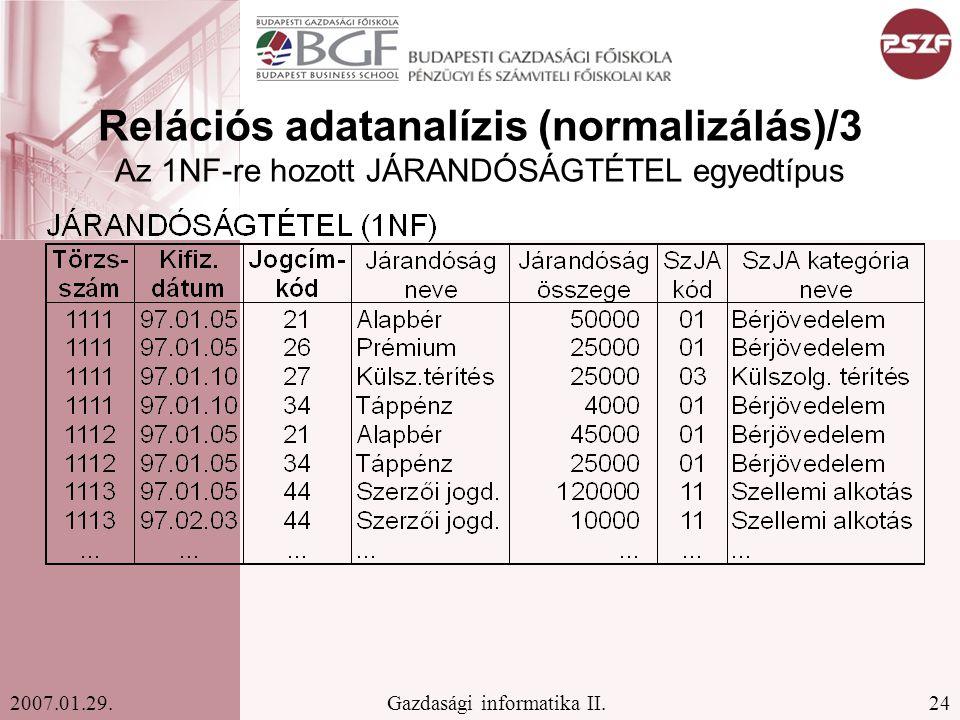 24Gazdasági informatika II.2007.01.29. Relációs adatanalízis (normalizálás)/3 Az 1NF-re hozott JÁRANDÓSÁGTÉTEL egyedtípus