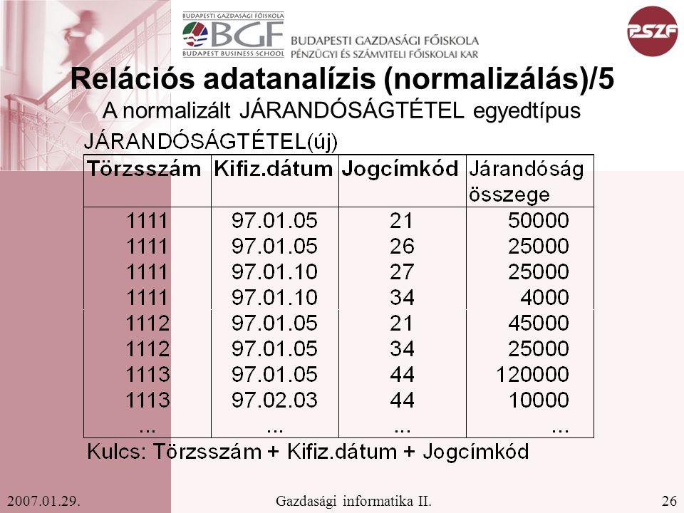 26Gazdasági informatika II.2007.01.29. Relációs adatanalízis (normalizálás)/5 A normalizált JÁRANDÓSÁGTÉTEL egyedtípus