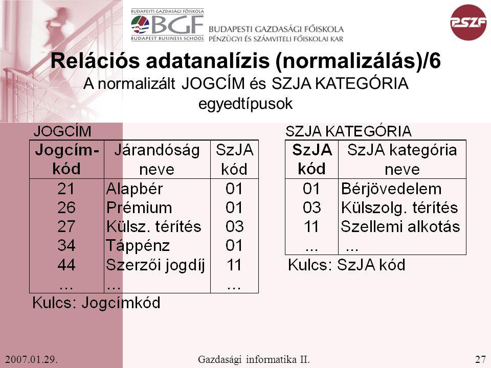 27Gazdasági informatika II.2007.01.29. Relációs adatanalízis (normalizálás)/6 A normalizált JOGCÍM és SZJA KATEGÓRIA egyedtípusok