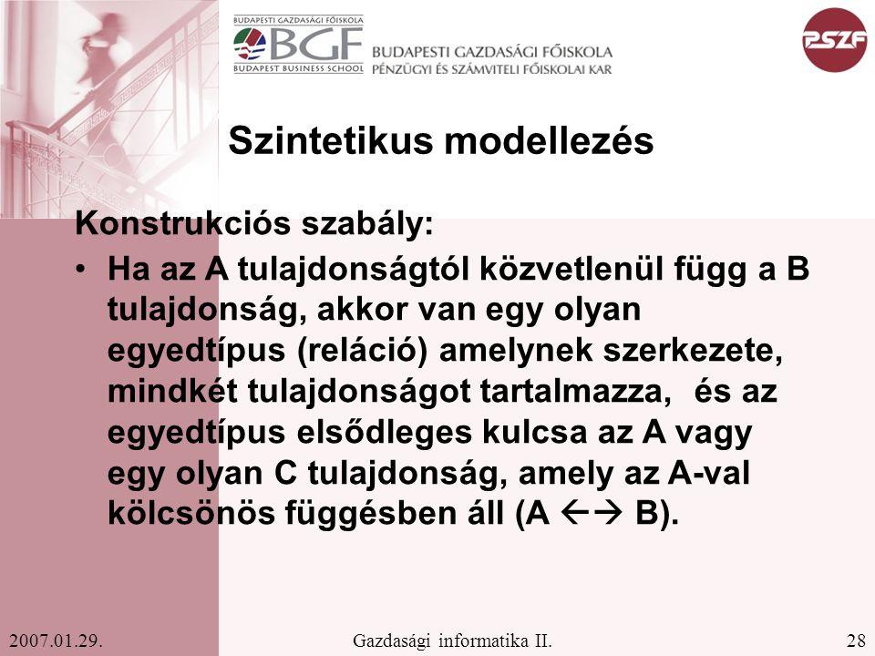 28Gazdasági informatika II.2007.01.29. Szintetikus modellezés Konstrukciós szabály: Ha az A tulajdonságtól közvetlenül függ a B tulajdonság, akkor van
