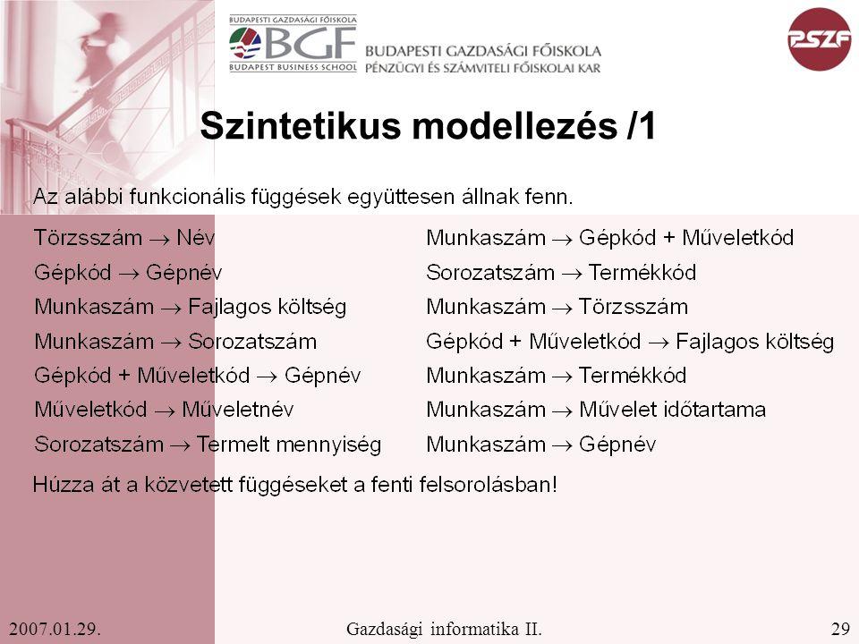 29Gazdasági informatika II.2007.01.29. Szintetikus modellezés /1