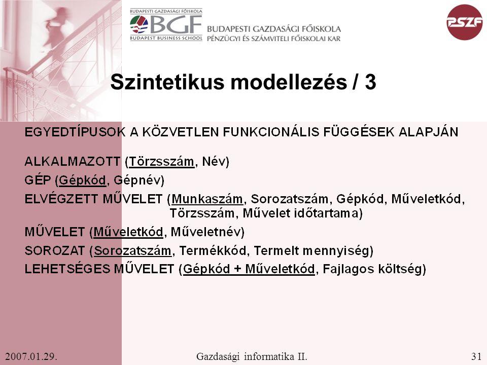 31Gazdasági informatika II.2007.01.29. Szintetikus modellezés / 3