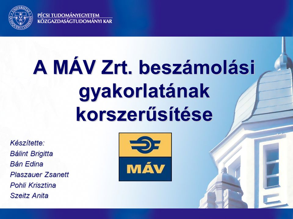 A MÁV Zrt. beszámolási gyakorlatának korszerűsítése Készítette: Bálint Brigitta Bán Edina Plaszauer Zsanett Pohli Krisztina Szeitz Anita