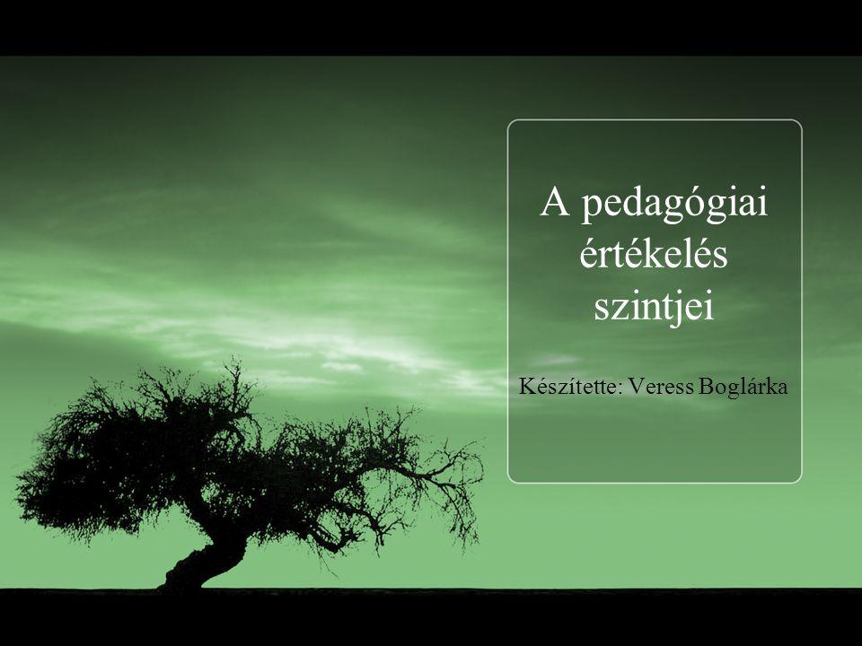 A pedagógiai értékelés szintjei Készítette: Veress Boglárka