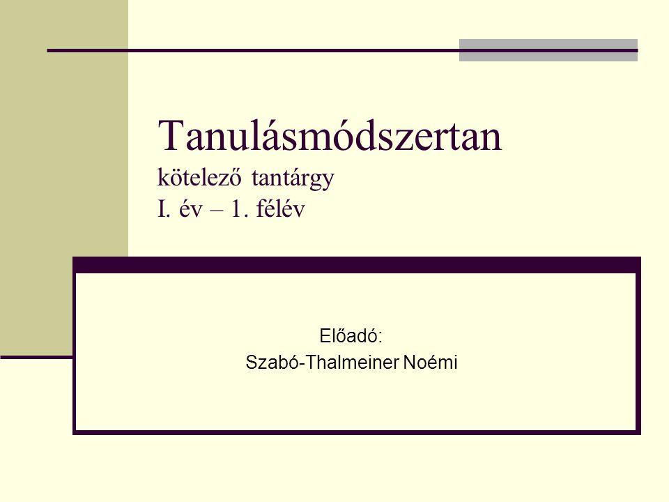Tanulásmódszertan kötelező tantárgy I. év – 1. félév Előadó: Szabó-Thalmeiner Noémi