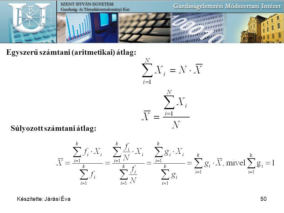 Készítette: Járási Éva50 Egyszerű számtani (aritmetikai) átlag: Súlyozott számtani átlag:
