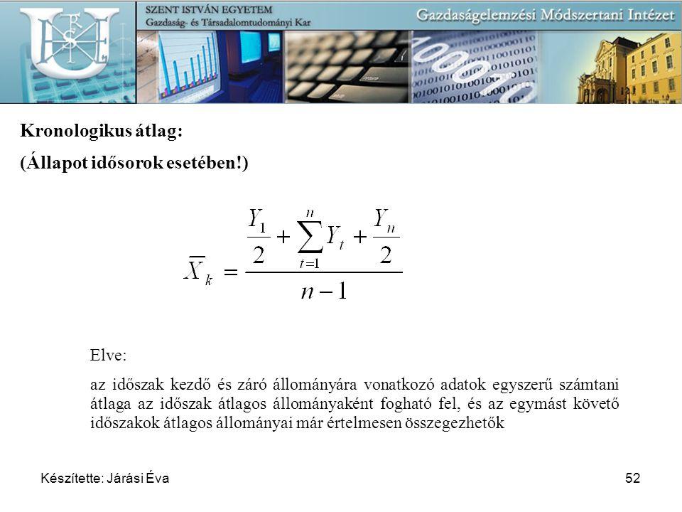 Készítette: Járási Éva52 Kronologikus átlag: (Állapot idősorok esetében!) Elve: az időszak kezdő és záró állományára vonatkozó adatok egyszerű számtan