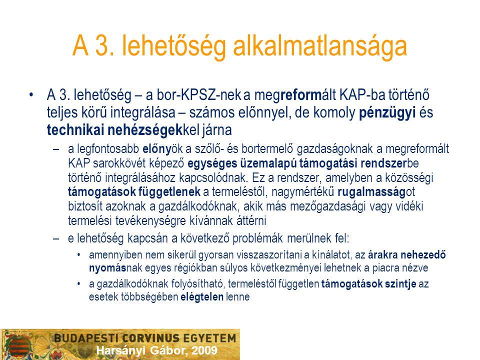 Harsányi Gábor, 2009 A 3. lehetőség alkalmatlansága A 3. lehetőség – a bor-KPSZ-nek a meg reform ált KAP-ba történő teljes körű integrálása – számos e