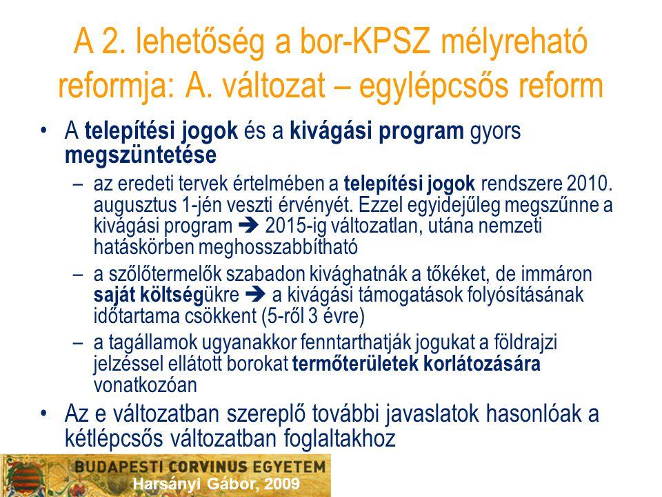 Harsányi Gábor, 2009 A 2. lehetőség a bor-KPSZ mélyreható reformja: A. változat – egylépcsős reform A telepítési jogok és a kivágási program gyors meg