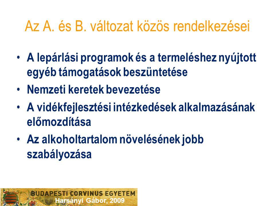 Harsányi Gábor, 2009 Az A. és B. változat közös rendelkezései A lepárlási programok és a termeléshez nyújtott egyéb támogatások beszüntetése Nemzeti k