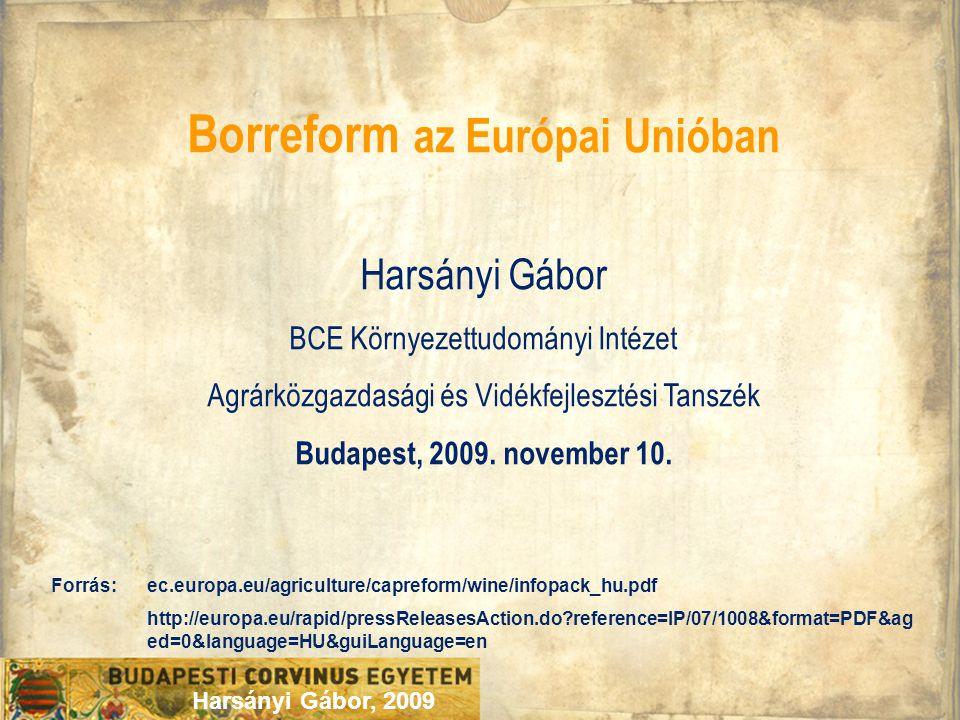 Borreform az Európai Unióban Harsányi Gábor BCE Környezettudományi Intézet Agrárközgazdasági és Vidékfejlesztési Tanszék Budapest, 2009. november 10.