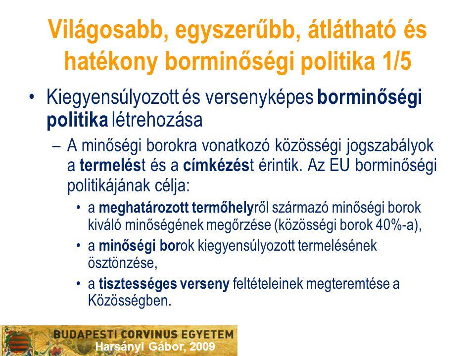 Harsányi Gábor, 2009 Világosabb, egyszerűbb, átlátható és hatékony borminőségi politika 1/5 Kiegyensúlyozott és versenyképes borminőségi politika létrehozása –A minőségi borokra vonatkozó közösségi jogszabályok a termelés t és a címkézés t érintik.