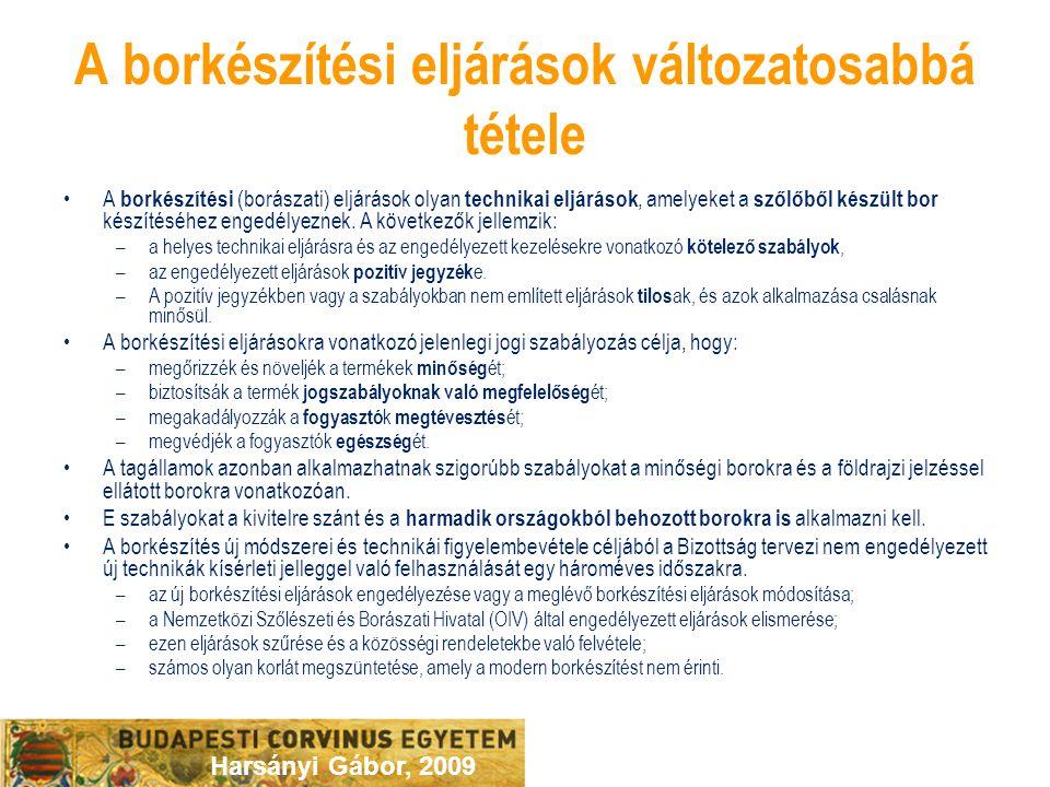Harsányi Gábor, 2009 A borkészítési eljárások változatosabbá tétele A borkészítési (borászati) eljárások olyan technikai eljárások, amelyeket a szőlőből készült bor készítéséhez engedélyeznek.