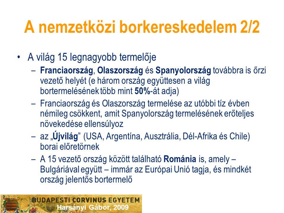 """Harsányi Gábor, 2009 A nemzetközi borkereskedelem 2/2 A világ 15 legnagyobb termelője – Franciaország, Olaszország és Spanyolország továbbra is őrzi vezető helyét (e három ország együttesen a világ bortermelésének több mint 50% -át adja) –Franciaország és Olaszország termelése az utóbbi tíz évben némileg csökkent, amit Spanyolország termelésének erőteljes növekedése ellensúlyoz –az """" Újvilág (USA, Argentína, Ausztrália, Dél-Afrika és Chile) borai előretörnek –A 15 vezető ország között található Románia is, amely – Bulgáriával együtt – immár az Európai Unió tagja, és mindkét ország jelentős bortermelő"""