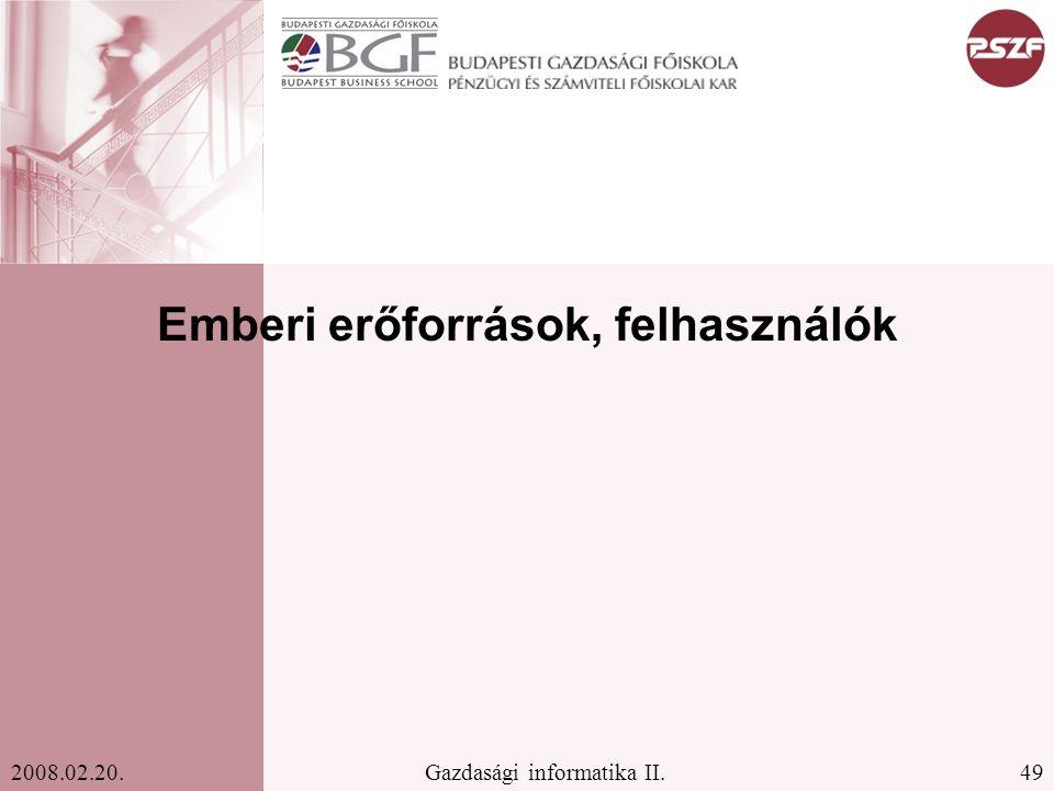 49Gazdasági informatika II.2008.02.20. Emberi erőforrások, felhasználók