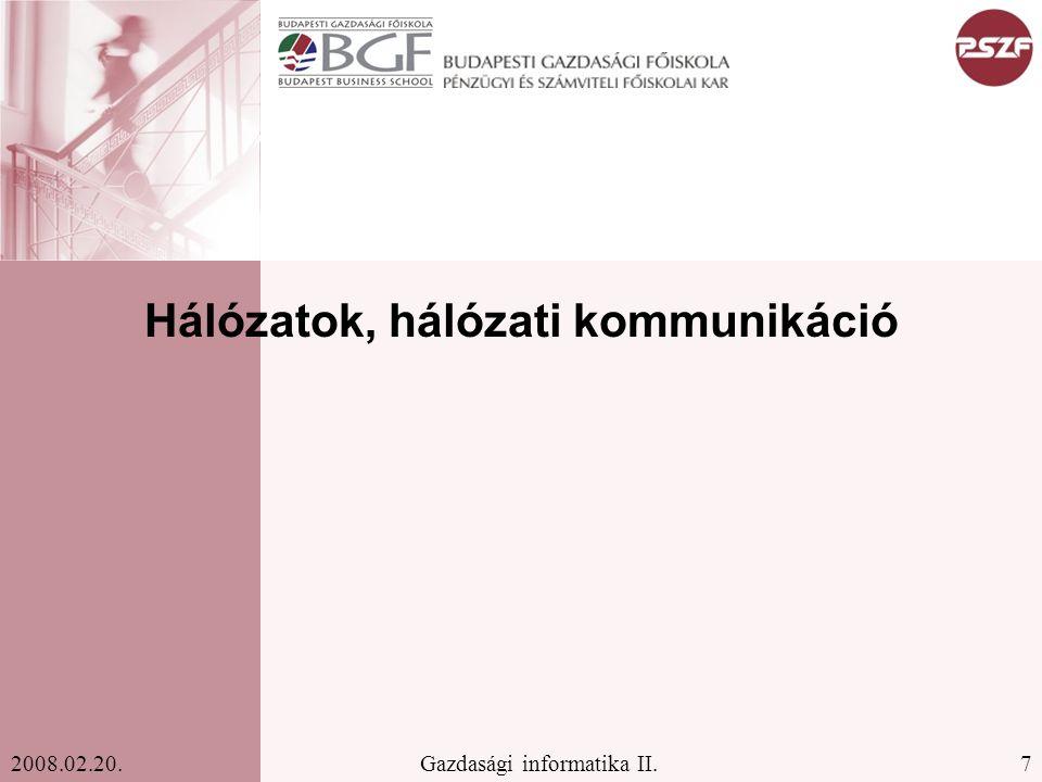7Gazdasági informatika II.2008.02.20. Hálózatok, hálózati kommunikáció