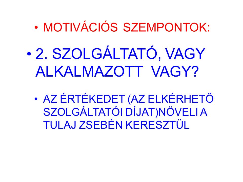 MOTIVÁCIÓS SZEMPONTOK: 2. SZOLGÁLTATÓ, VAGY ALKALMAZOTT VAGY? AZ ÉRTÉKEDET (AZ ELKÉRHETŐ SZOLGÁLTATÓI DÍJAT)NÖVELI A TULAJ ZSEBÉN KERESZTÜL