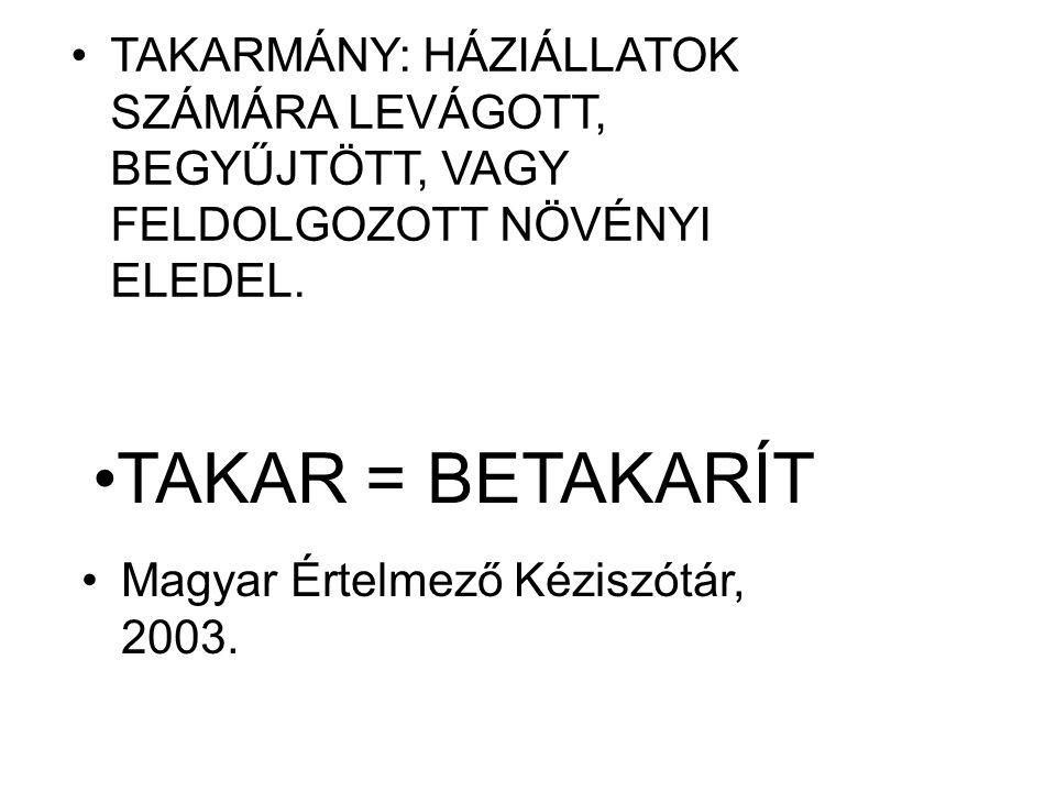 TAKARMÁNY: HÁZIÁLLATOK SZÁMÁRA LEVÁGOTT, BEGYŰJTÖTT, VAGY FELDOLGOZOTT NÖVÉNYI ELEDEL. TAKAR = BETAKARÍT Magyar Értelmező Kéziszótár, 2003.