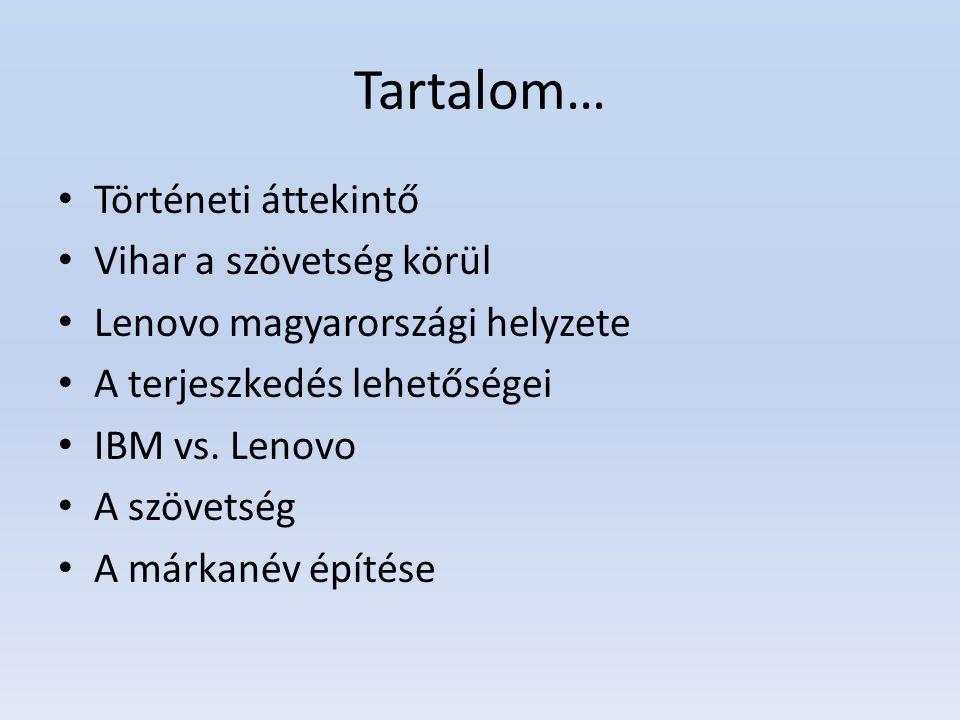 Tartalom… Történeti áttekintő Vihar a szövetség körül Lenovo magyarországi helyzete A terjeszkedés lehetőségei IBM vs. Lenovo A szövetség A márkanév é