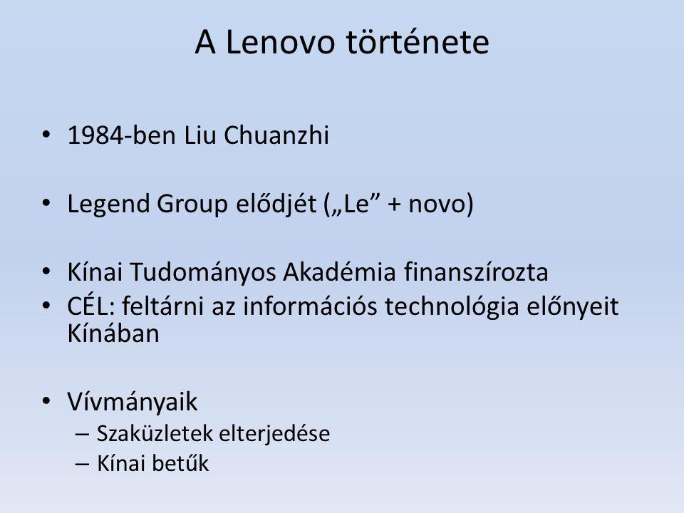 """A Lenovo története 1984-ben Liu Chuanzhi Legend Group elődjét (""""Le"""" + novo) Kínai Tudományos Akadémia finanszírozta CÉL: feltárni az információs techn"""