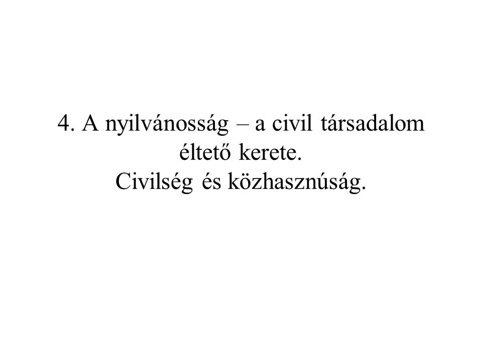 4. A nyilvánosság – a civil társadalom éltető kerete. Civilség és közhasznúság.