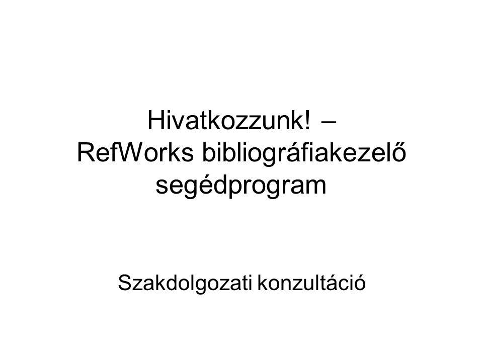 Hivatkozzunk! – RefWorks bibliográfiakezelő segédprogram Szakdolgozati konzultáció