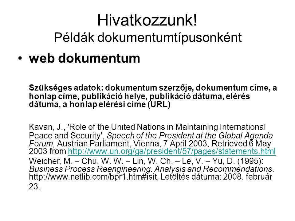 Hivatkozzunk! Példák dokumentumtípusonként web dokumentum Szükséges adatok: dokumentum szerzője, dokumentum címe, a honlap címe, publikáció helye, pub