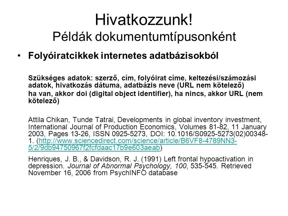 Hivatkozzunk! Példák dokumentumtípusonként Folyóiratcikkek internetes adatbázisokból Szükséges adatok: szerző, cím, folyóirat címe, keltezési/számozás