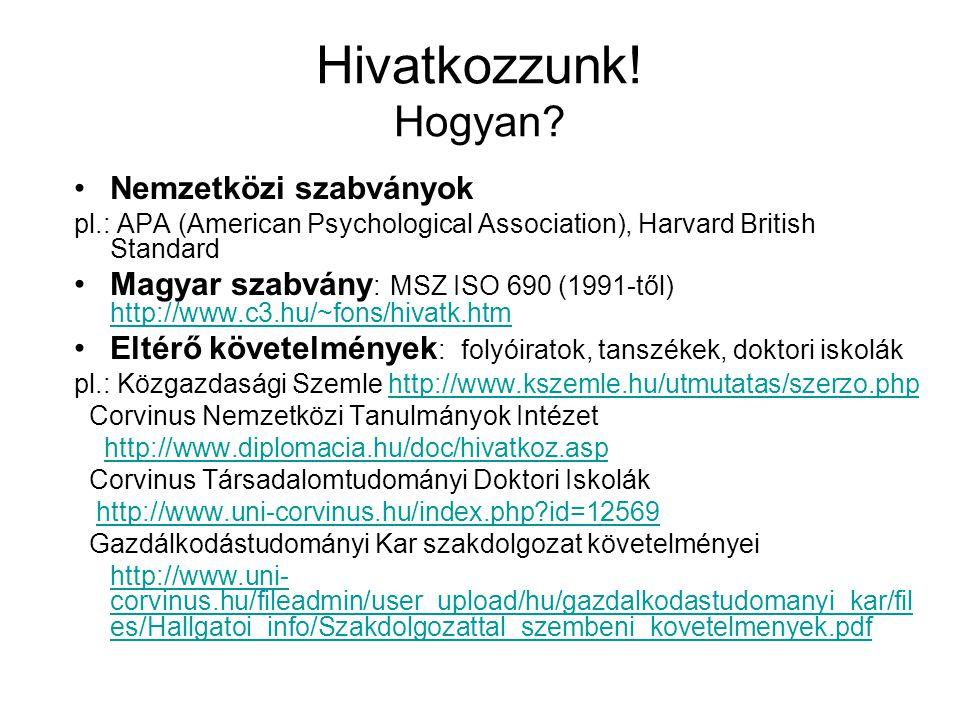 Hivatkozzunk! Hogyan? Nemzetközi szabványok pl.: APA (American Psychological Association), Harvard British Standard Magyar szabvány : MSZ ISO 690 (199