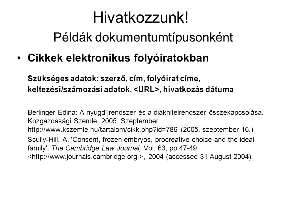 Hivatkozzunk! Példák dokumentumtípusonként Cikkek elektronikus folyóiratokban Szükséges adatok: szerző, cím, folyóirat címe, keltezési/számozási adato