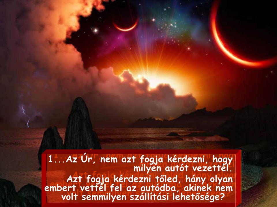 10 kérdés, melyeket az Úr nem fog neked feltenni azon a napon… 10 kérdés, melyeket az Úr nem fog neked feltenni azon a napon… Kattints a folytatáshoz