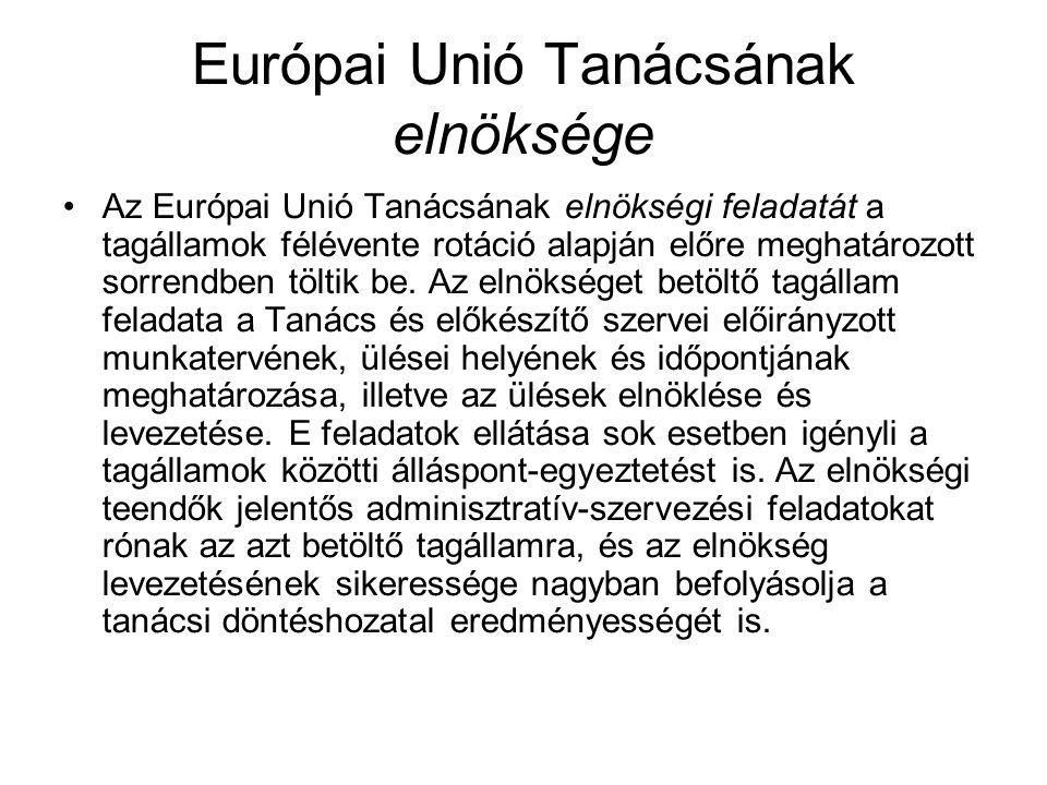 Európai Unió Tanácsának elnöksége Az Európai Unió Tanácsának elnökségi feladatát a tagállamok félévente rotáció alapján előre meghatározott sorrendben töltik be.